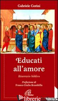 EDUCATI ALL'AMORE. ITINERARIO BIBLICO - CORINI GABRIELE MARIA
