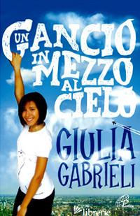 GANCIO IN MEZZO AL CIELO (UN) - GABRIELI GIULIA