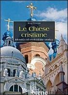 CHIESE CRISTIANE. IDENTITA' ED EVOLUZIONE STORICA (LE) - JORG ERNESTI