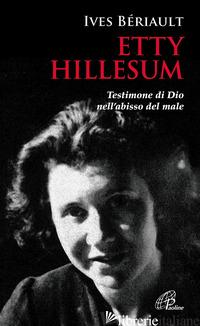 ETTY HILLESUM. TESTIMONE DI DIO NELL'ABISSO DEL MALE - BERIAULT YVES