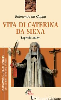 VITA DI CATERINA DA SIENA. LEGENDA MAIOR - RAIMONDO DA CAPUA; BELLONI A. (CUR.)