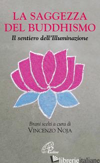 SAGGEZZA DEL BUDDHISMO. IL SENTIERO DELL'ILLUMINAZIONE (LA) - NOJA V. (CUR.)