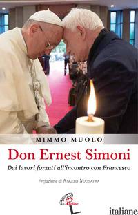 DON ERNEST SIMONI. DAI LAVORI FORZATI ALL'INCONTRO CON FRANCESCO - MUOLO MIMMO