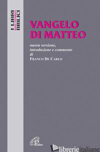 VANGELO DI MATTEO. NUOVA VERSIONE, INTRODUZIONE E COMMENTO - DI CARLO F. (CUR.); CAVALLO O. (CUR.)