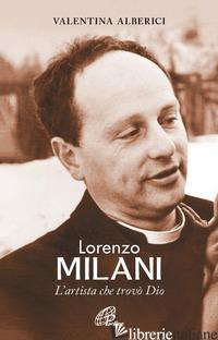 LORENZO MILANI. L'ARTISTA CHE TROVO' DIO - ALBERICI VALENTINA