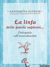 LINFA DELLE PAROLE SAPIENTI... DIALOGANDO SULL'INTERCULTURALITA' (LA) - POTENTE ANTONIETTA