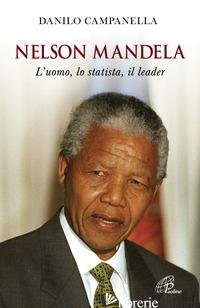 NELSON MANDELA. L'UOMO, LO STATISTA, IL LEADER - CAMPANELLA DANILO