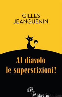 AL DIAVOLO LE SUPERSTIZIONI! - JEANGUENIN GILLES