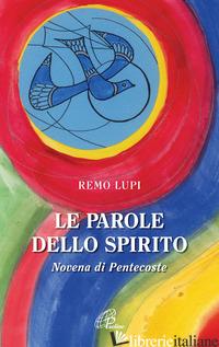 PAROLE DELLO SPIRITO. NOVENA DI PENTECOSTE (LE) - LUPI REMO