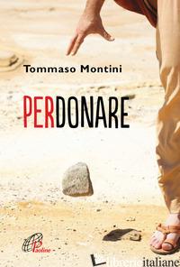 PERDONARE - MONTINI TOMMASO
