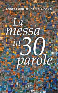 MESSA IN 30 PAROLE. UN PICCOLO ABBECEDARIO (LA) - GRILLO ANDREA; CONTI DANIELA