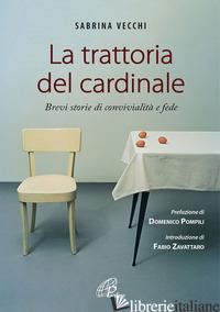 TRATTORIA DEL CARDINALE. BREVI STORIE DI CONVIVIALITA' E FEDE (LA) - VECCHI SABRINA