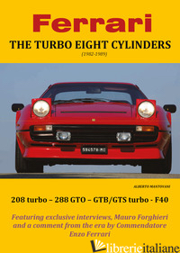 FERRARI. THE TURBO EIGHT CYLINDERS (1982-1989) - MANTOVANI ALBERTO