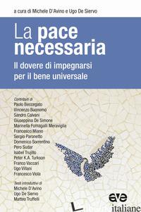 PACE NECESSARIA. IL DOVERE DI IMPEGNARSI PER IL BENE UNIVERSALE (LA) - D'AVINO M. (CUR.); DE SIERVO U. (CUR.)