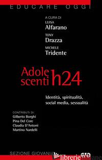 ADOLESCENTI H24. IDENTITA', SESSUALITA', SOCIAL MEDIA, SPIRITUALITA' - ALFARANO L. (CUR.); DRAZZA T. (CUR.); TRIDENTE M. (CUR.)
