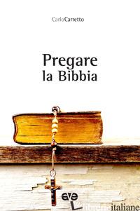 PREGARE LA BIBBIA - CARRETTO CARLO