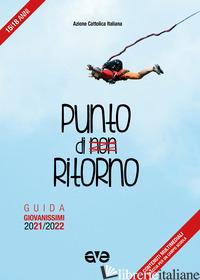 PUNTO DI NON RITORNO. GUIDA GIOVANISSIMI 2021-2022 - AZIONE CATTOLICA ITALIANA - SETTORE GIOVANI