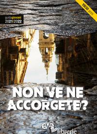 NON VE NE ACCORGETE? GUIDA GIOVANI 2021-2022 - AZIONE CATTOLICA ITALIANA - SETTORE GIOVANI
