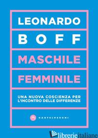 MASCHILE/FEMMINILE. UNA NUOVA COSCIENZA PER L'INCONTRO DELLE DIFFERENZE - BOFF LEONARDO