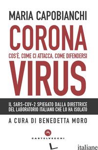 CORONAVIRUS. COS'E', COME CI ATTACCA, COME DIFENDERSI - CAPOBIANCHI MARIA; MORO B. (CUR.)