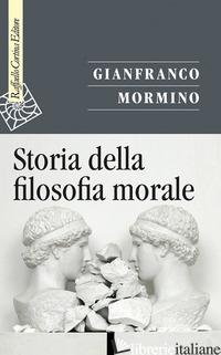STORIA DELLA FILOSOFIA MORALE - MORMINO GIANFRANCO