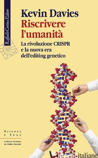 RISCRIVERE L'UMANITA'. LA RIVOLUZIONE CRISPR E LA NUOVA ERA DELL'EDITING GENETIC - DAVIES KEVIN
