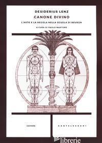 CANONE DIVINO. L'ARTE E LA REGOLA NELLA SCUOLA DI BEURON - LENZ DESIDERIUS; MARTORE P. (CUR.)