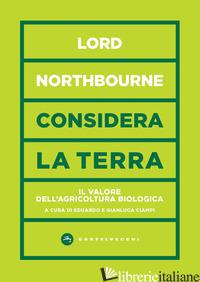 CONSIDERA LA TERRA. IL VALORE DELL'AGRICOLTURA BIOLOGICA - NORTHBOURNE (LORD ); CIAMPI E. (CUR.); CIAMPI G. (CUR.); CIAMPI E. (CUR.)