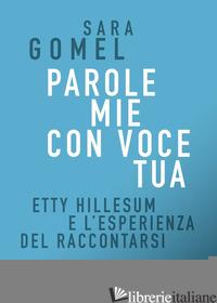PAROLE MIE CON VOCE TUA. ETTY HILLESUM E L'ESPERIENZA DEL RACCONTARSI - GOMEL SARA