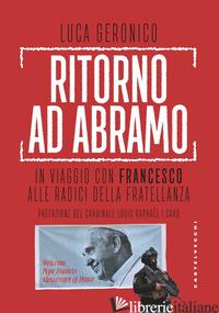 RITORNO AD ABRAMO. IN VIAGGIO CON FRANCESCO ALLE RADICI DELLA FRATELLANZA - GERONICO LUCA