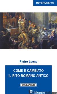 COME E' CAMBIATO IL RITO ROMANO ANTICO - LEONE PIETRO