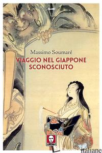 VIAGGIO NEL GIAPPONE SCONOSCIUTO - SOUMARE' MASSIMO