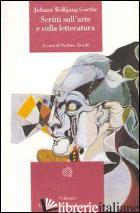 SCRITTI SULL'ARTE E SULLA LETTERATURA - GOETHE JOHANN WOLFGANG; ZECCHI S. (CUR.)