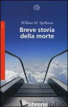 BREVE STORIA DELLA MORTE - SPELLMAN WILLIAM M.