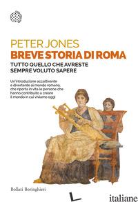 BREVE STORIA DI ROMA. TUTTO QUELLO CHE AVRESTE SEMPRE VOLUTO SAPERE - JONES PETER