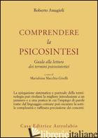 COMPRENDERE LA PSICOSINTESI. GUIDA ALLA LETTURA DEI TERMINI PSICOSINTETICI - ASSAGIOLI ROBERTO; GIRELLI MACCHIA M. (CUR.)