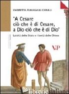 «A CESARE CIO' CHE E' DI CESARE A DIO CIO' CHE E' DI DIO». LAICITA' DELLO STATO  - FUMAGALLI CARULLI OMBRETTA