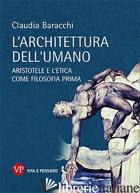 ARCHITETTURA DELL'UMANO. ARISTOTELE E L'ETICA COME FILOSOFIA PRIMA (L') - BARACCHI CLAUDIA