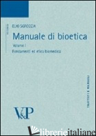 MANUALE DI BIOETICA. VOL. 1: FONDAMENTI ED ETICA BIOMEDICA - SGRECCIA ELIO