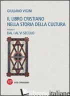 LIBRO CRISTIANO NELLA STORIA DELLA CULTURA (IL). VOL. 1: DAL I AL VI SECOLO - VIGINI GIULIANO
