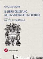 LIBRO CRISTIANO NELLA STORIA DELLA CULTURA (IL). VOL. 3: DAL XVI AL XXI SECOLO - VIGINI GIULIANO