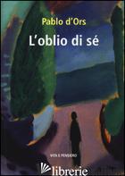 OBLIO DI SE' (L') - D'ORS PABLO