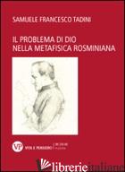 PROBLEMA DI DIO NELLA METAFISICA ROSMINIANA (IL) - TADINI SAMUELE F.