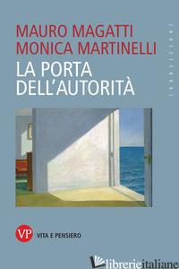 PORTA DELL'AUTORITA' (LA) - MAGATTI MAURO; MARTINELLI MONICA