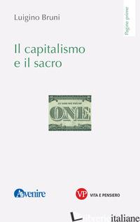 CAPITALISMO E IL SACRO (IL) - BRUNI LUIGINO