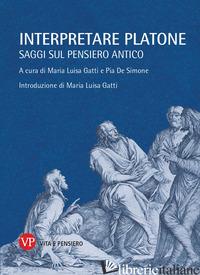 INTERPRETARE PLATONE. SAGGI SUL PENSIERO ANTICO - GATTI MARIA L.; GATTI M. L. (CUR.); DE SIMONE P. (CUR.)
