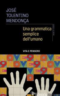 GRAMMATICA SEMPLICE DELL'UMANO (UNA) - TOLENTINO MENDONCA JOSE'