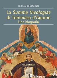 SUMMA THEOLOGIAE DI TOMMASO D'AQUINO. UNA BIOGRAFIA (LA) - MCGINN BERNARD