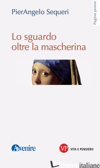 SGUARDO OLTRE LA MASCHERINA (LO) - SEQUERI PIERANGELO