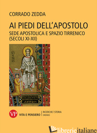 AI PIEDI DELL'APOSTOLO. SEDE APOSTOLICA E SPAZIO TIRRENICO (SECOLI XI-XII) - ZEDDA CORRADO
